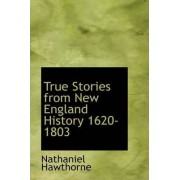 True Stories from New England History 1620-1803 by Nathaniel Hawthorne