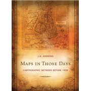 Maps in Those Days by J. H. Andrews