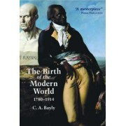 The Birth of the Modern World, 1780 - 1914 by C. a. Bayly