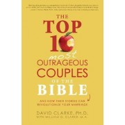 The Top 10 Most Outrageous Couples of the Bible and How Their Stories Can Revolutionize Your Marriage by Professor of Control Engineering Department of Engineering Science David Clarke