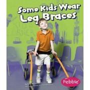 Some Kids Wear Leg Braces by Lola M Schaefer