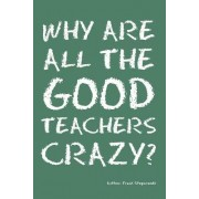 Why Are All the Good Teachers Crazy? by Frank Stepnowski