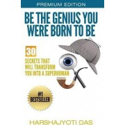 Be the Genius You Were Born to Be by Harshajyoti Das