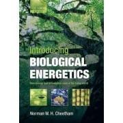Introducing Biological Energetics by Norman W.H. Cheetham