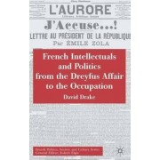 French Intellectuals and Politics from the Dreyfus Affair to the Occupation by David Drake