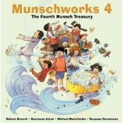 Munschworks: The Fourth Munsch Treasury 4 by Robert Munsch