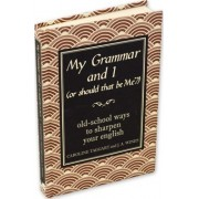 My Grammar and I (Or Should That be 'Me'?) by J. A. Wines