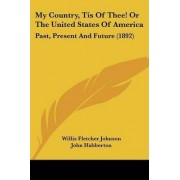 My Country, Tis of Thee! or the United States of America by Willis Fletcher Johnson