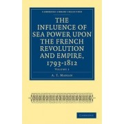 The Influence of Sea Power Upon the French Revolution and Empire, 1793-1812 by A. T. Mahan