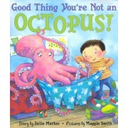 Good Thing You're Not an Octopus by Julie Markes