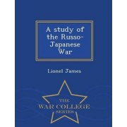 A Study of the Russo-Japanese War - War College Series by Lionel James