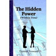 The Hidden Power (Within You) by Judge Thomas Troward