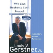 Who Says Elephants Cant Dance by Louis V. Gerstner Jr