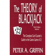 The Theory of Blackjack: The Complete Card Counter's Guide to the Casino Game of 21, Paperback