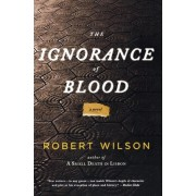 The Ignorance of Blood by Sir Robert Wilson