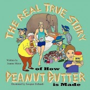 The Real True Story of How Peanut Butter Is Made by Joanne Meier