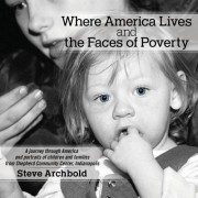 Where America Lives and the Faces of Poverty: A Journey Through America and Portraits of Children and Families from Shepherd Community Center, Indiana