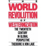 The World Revolution of Westernization by Theodore H.Von Laue
