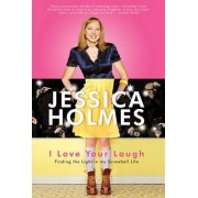 I Love Your Laugh by Jessica Holmes