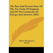 The Past and Present State of the Tea Trade of England, and of the Continents of Europe and America (1832) by Robert Montgomery Martin