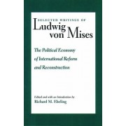 Political Economy of International Reform & Reconstruction: Political Economy of International Reform and Reconstruction v. 3 by Ludwig von Mises