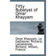 Fifty Rubaiyat of Omar Khayyam by Omar Khayyam