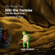 The Tortoise Tale Niki the Tortoise and the Ghost King How Niki Fed the Village
