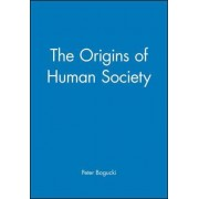 The Origins of Human Society by Peter Bogucki
