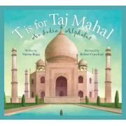 T Is for Taj Mahal by Varsha Bajaj