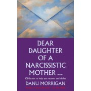 Dear Daughter of a Narcissisitic Mother: 100 Letters to Help You Recover and Thrive