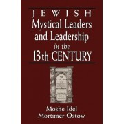 Jewish Mystical Leaders and Leadership in the 13th Century by Moshe Idel