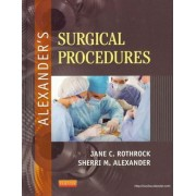 Alexander's Surgical Procedures by Jane C Rothrock RN, DNSc, CNOR