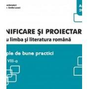 Planificare si proiectare pentru limba si literatura romana. Exemple de bune practici clasa a VIII-a