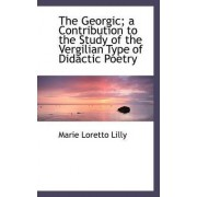 The Georgic; A Contribution to the Study of the Vergilian Type of Didactic Poetry by Marie Loretto Lilly