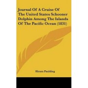 Journal Of A Cruise Of The United States Schooner Dolphin Among The Islands Of The Pacific Ocean (1831) by Hiram Paulding