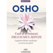 Cum sa-ti linistesti zbuciumul mintii - Osho