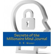 Secrets of the Millionaire Mind Journal by R R Mower