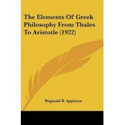 The Elements of Greek Philosophy from Thales to Aristotle (1922) by Reginald B Appleton