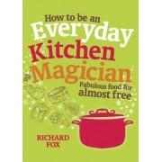 How to be an Everyday Kitchen Magician by Richard Fox