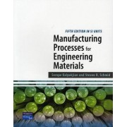 Manufacturing Processes for Engineering Materials SI by Serope Kalpakjian