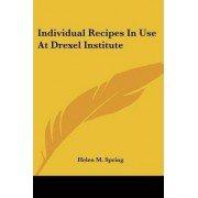 Individual Recipes in Use at Drexel Institute by Helen M Spring