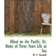 Afloat on the Pacific, Or, Notes of Three Years Life at Sea by W P Marshall