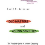 Old Masters and Young Geniuses by David W. Galenson