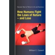How Humans Fight the Laws of Nature and Lose by William E. Caswell