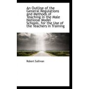 An Outline of the General Regulations and Methods of Teaching in the Male National Model Schools, Fo by Robert Sullivan