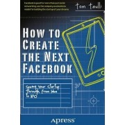 How to Create the Next Facebook: Seeing Your Startup Through, from Idea to IPO by Tom Taulli