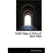 Cadet Days; A Story of West Point by Charles King