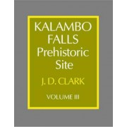 Kalambo Falls Prehistoric Site: Volume 3, The Earlier Cultures: Middle and Earlier Stone Age: Earlier Cultures - Middle and Earlier Stone Age v. 3 by J.Desmond Clark