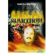 Martirul - Mircea Brenciu