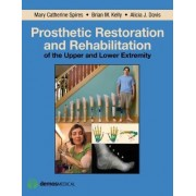Prosthetic Restoration and Rehabilitation of the Upper and Lower Extremity by Mary Catherine Spires